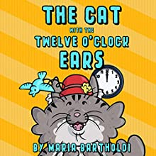 The Cat with the 12 O'Clock Ears: An Epic Poem for Children and the Young-at-Heart Audiobook by Maria Bartholdi Narrated by Maria Bartholdi