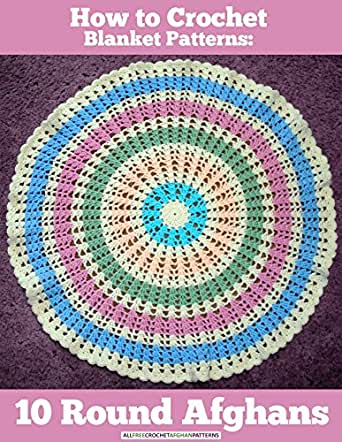 How To Crochet Blanket Patterns 40 Round Afghans Kindle Edition Fascinating Blanket Patterns