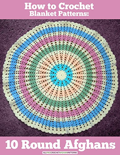 How to Crochet Blanket Patterns: 10 Round Afghans by [Publishing, Prime]