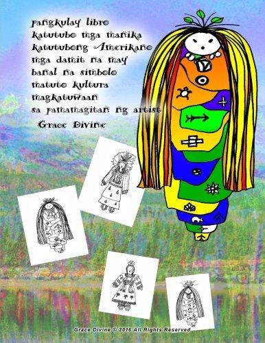 pangkulay libro katutubo mga manika katutubong Amerikano mga damit na may banal na simbolo matuto kultura magkatuwaan sa pamamagitan ng artist Grace Divine (Tagalog Edition) PDF ePub fb2 book
