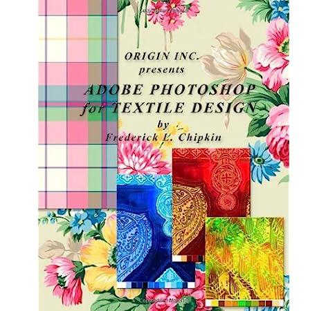 Adobe Photoshop For Textile Design Frederick Chipkin 9780972731706 Amazon Com Books