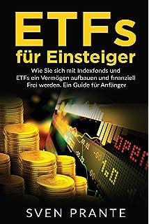 ETFs für Einsteiger: Wie Sie sich mit Indexfonds und ETFs ein Vermögen aufbauen und finanziell…