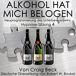Alkohol Hat Mich Belogen [Alcohol Has Lied to Me (Session 4)] Audiobook