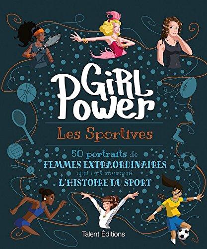 GIRL POWER - Les sportives : 50 portraits de femmes extraordinaires qui ont marque l'histoire du sport [ 50 Extraordinary Women Athletes ] (French Edition)