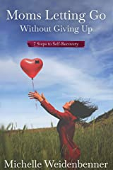 Moms Letting Go Without Giving Up: Seven Steps to Self-Recovery Paperback