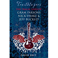 Trailblazers: The Tragic Lives of Gram Parsons, Nick Drake and Jeff Buckley