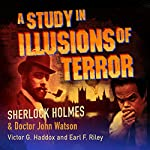 Sherlock Holmes and Dr. John Watson: A Study in Illusions of Terror | Earl Riley,Victor Haddox