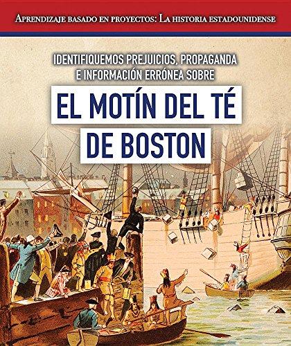 Identifiquemos Prejuicios, Propaganda E Informacion Erronea Sobre El Motin del Te de Boston (Identifying Bias, Propaganda, and Misinformation Surrounding the Boston Tea Party)