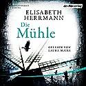 Die Mühle Hörbuch von Elisabeth Herrmann Gesprochen von: Laura Maire