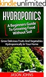 Hydroponics : A Beginners Guide To Gr...