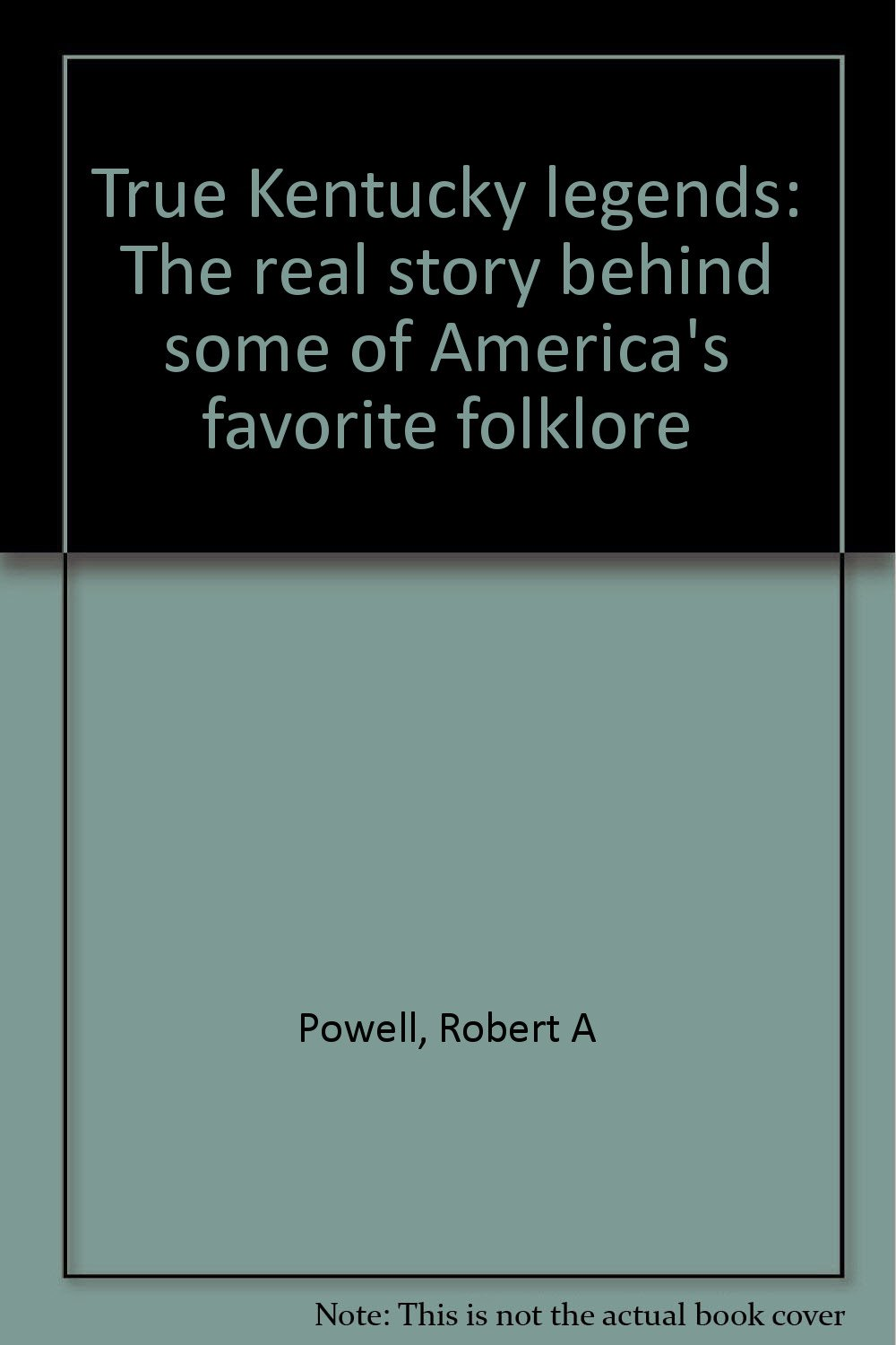 Read Online True Kentucky legends: The real story behind some of America's favorite folklore pdf