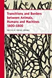 Transitions and Borders Between Animals, Humans and Machines, 1600-1800, , 900419181X