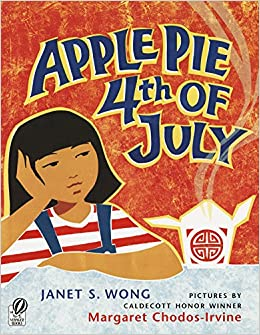 Apple Pie Fourth of July: Wong, Janet S., Chodos-Irvine, Margaret ...