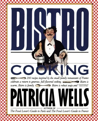 Bistro Cooking by Patricia Wells (1989-01-11)
