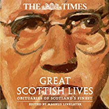 The Times Great Scottish Lives: Obituaries of Scotland's Finest Audiobook by Magnus Linklater - editor Narrated by Angus King