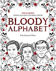 BLOODY ALPHABET: The Scariest Serial Killers Coloring Book. A True Crime Adult Gift - Full of Famous Murderers. For Adults Only.