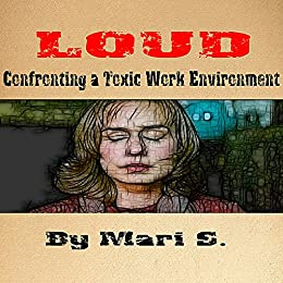 Download PDF LOUD - Confronting a Toxic Work Environment