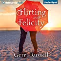 Flirting with Felicity Audiobook by Gerri Russell Narrated by Kate Rudd
