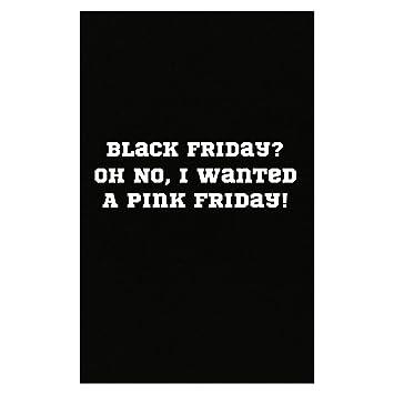 Amazon.com: Black Friday Oh No I Wanted A Pink Friday ...