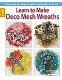 Learn to Make Deco Mesh Wreaths, Leisure Arts Staff, 146471181X