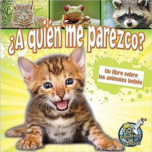 A quien me parezco? Un libro sobre los animales bebes (Mi Biblioteca De Ciencias / My Science Library)