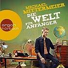 Die Welt für Anfänger Hörbuch von Michael Mittermeier Gesprochen von: Michael Mittermeier