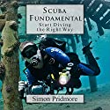 Scuba Fundamental: Start Diving the Right Way Audiobook by Simon Pridmore Narrated by Simon Pridmore