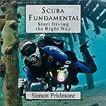 Scuba Fundamental: Start Diving the Right Way | Simon Pridmore