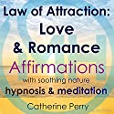 Law of Attraction: Love & Romance Affirmations with Soothing Nature Hypnosis & Meditation Speech by Joel Thielke Narrated by Catherine Perry