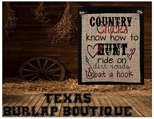 Country Chicks know how to HUNT ride on dirt toads and bait a hook Burlap Country Rustic Chic Wedding Sign Western Home Décor Sign (Dirt Hook)