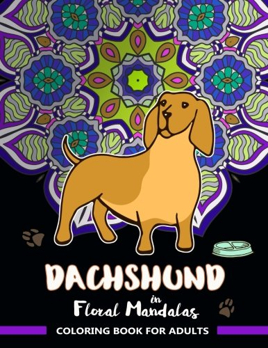 Dachshund in Floral Mandalas Coloring Book For Adults: Wiener-Dog Patterns in Swirl Floral Mandalas to -