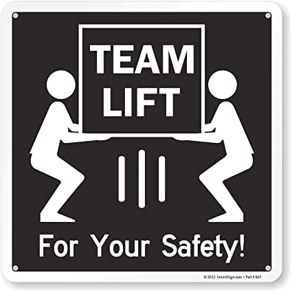 Team Lift - For Your Safety!