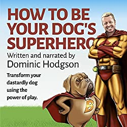 How to Be Your Dog's Superhero