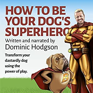 How to Be Your Dog's Superhero Audiobook