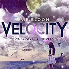 Velocity: The Gravity Series, Book 2 Audiobook by A B Bloom Narrated by Teresa-May Whittaker
