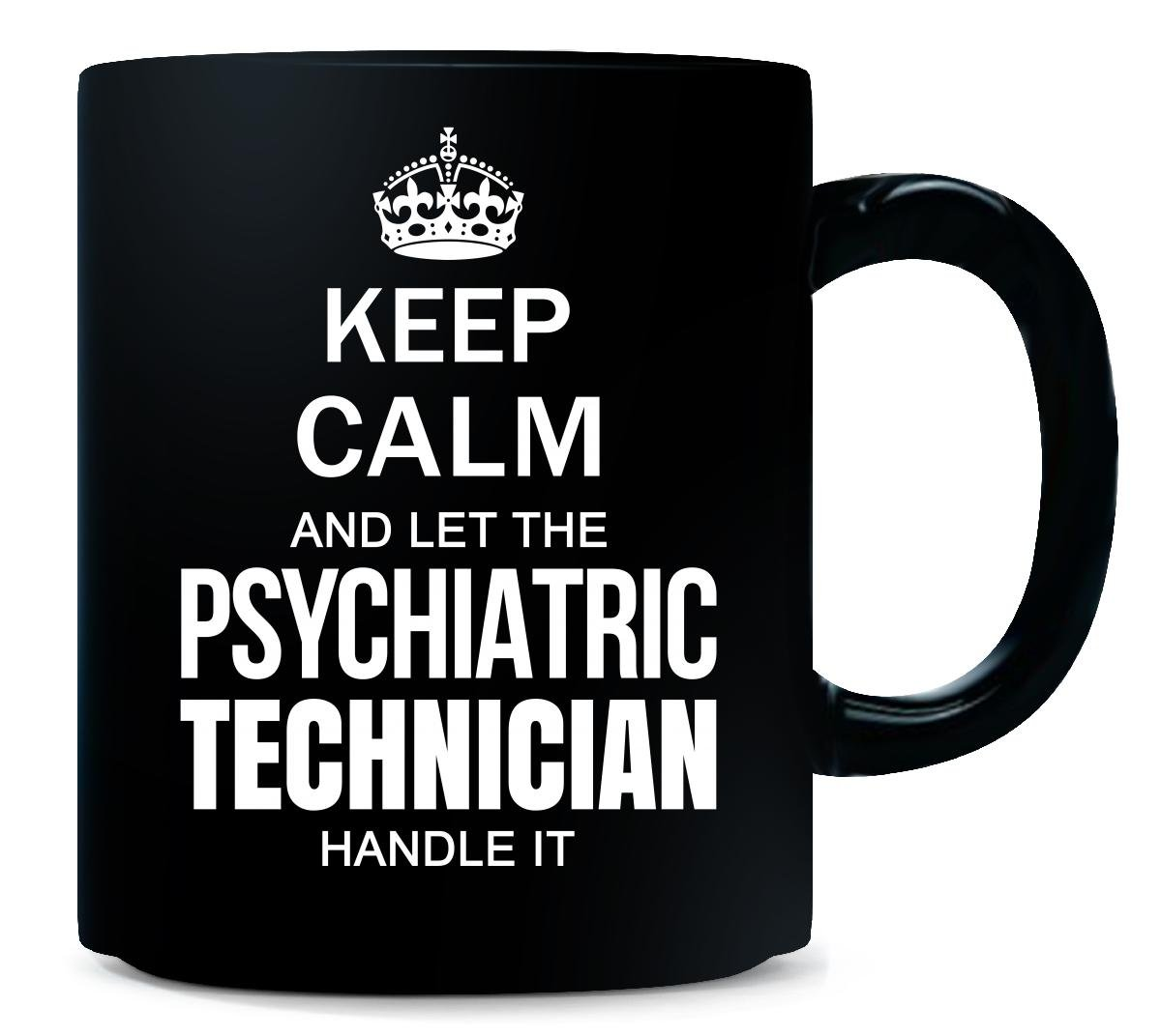 Amazoncom Keep Calm And Let The Psychiatric Technician Handle It
