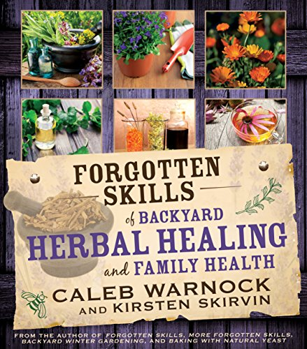 Forgotten Skills of Backyard Herbal Healing and Family Health by [Warnock, Caleb, Skirvin, Kirsten]