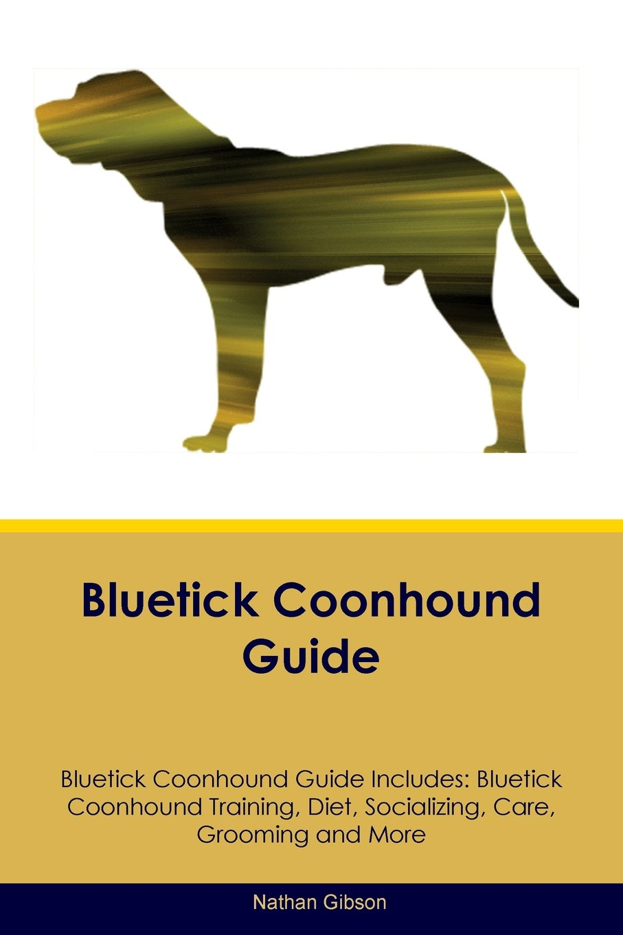 Bluetick Coonhound Guide Bluetick Coonhound Guide Includes: Bluetick Coonhound Training, Diet, Socializing, Care, Grooming, Breeding and More