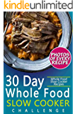 30 Day Whole Food Slow Cooker Challenge: Whole Food Slow Cooker Recipes; Pictures, Serving, and Nutrition Facts for Every Recipe! Fast and Easy Approved Whole Foods Recipes for Weight Loss