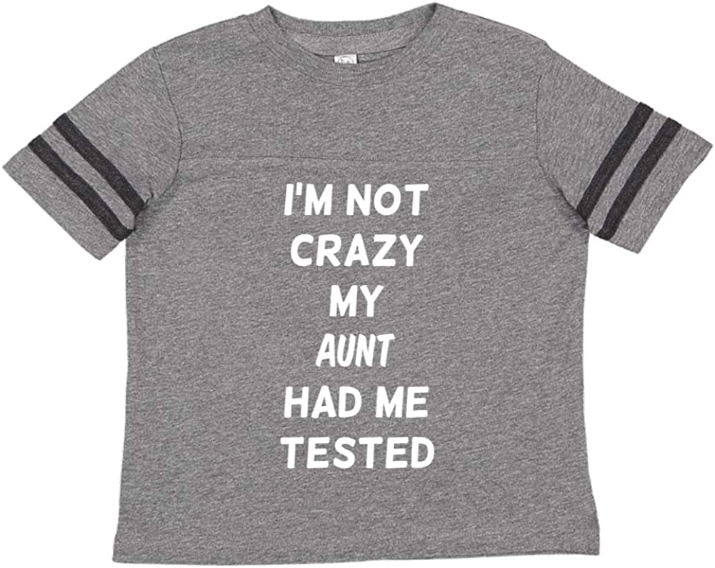 Im Not Crazy My Aunt Had Me Tested Toddler//Kids Sporty T-Shirt