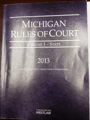 Michigan Rules of Court, Volume 1 - State, 2013