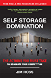 Self Storage Domination: The Actions You Must Take To Dominate Your Competition