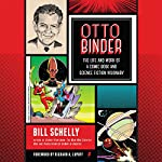 Otto Binder: The Life and Work of a Comic Book and Science Fiction Visionary | Bill Schelly,Richard A. Lupoff - foreword