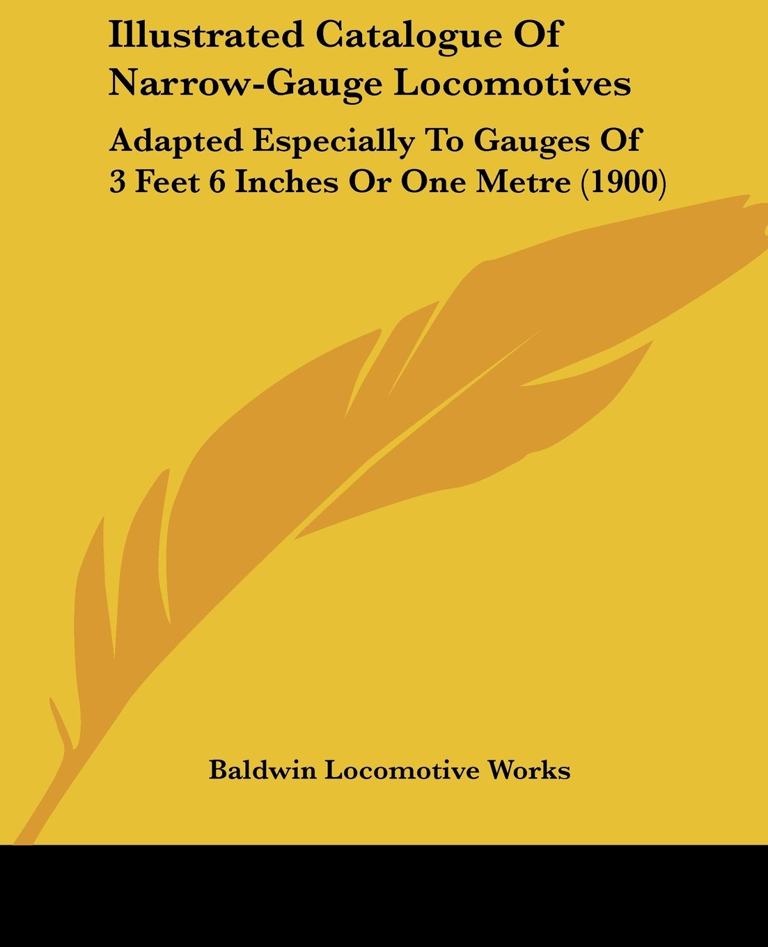 Read Online Illustrated Catalogue Of Narrow-Gauge Locomotives: Adapted Especially To Gauges Of 3 Feet 6 Inches Or One Metre (1900) pdf epub