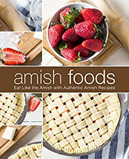 Amish Foods: Eat Like the Amish with Authentic Amish Recipes by [Press, BookSumo]