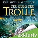 Der Krieg der Trolle Hörbuch von Christoph Hardebusch Gesprochen von: Michael Pan