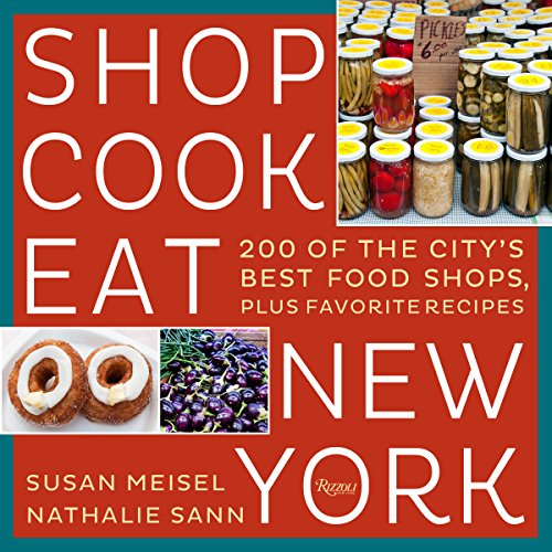 Shop Cook Eat New York: 200 of the City's Best Food Shops, Plus Favorite - York Ny New Shop The