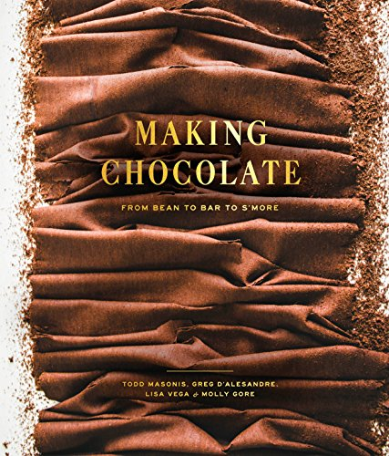 Making Chocolate: From Bean to Bar to S'more: A Cookbook (Chocolate Import)