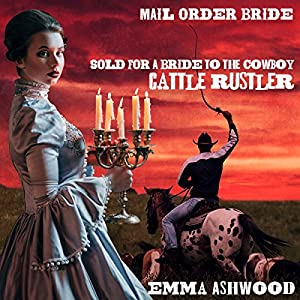 Mail Order Bride: Sold for a Bride to the Cowboy Cattle Rustler Audiobook