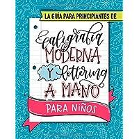 La guía para principiantes de caligrafía moderna y lettering a mano para niños: Un divertido cuaderno de actividades con…